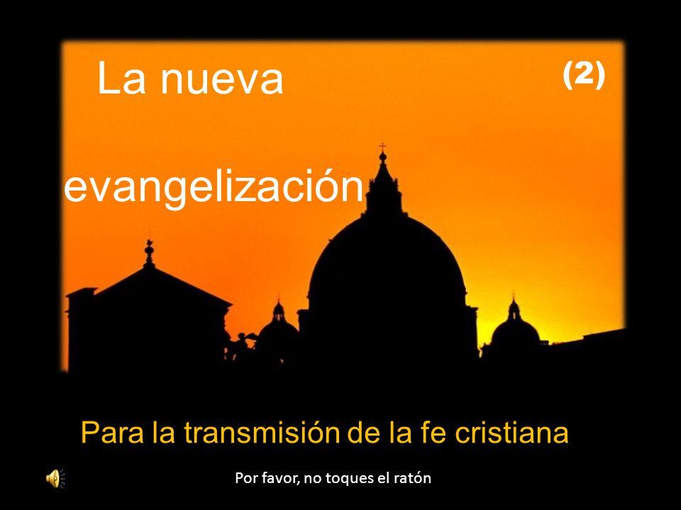 Para la transmisión de la fe cristiana Por favor, no toques el ratón La nueva evangelización (2)