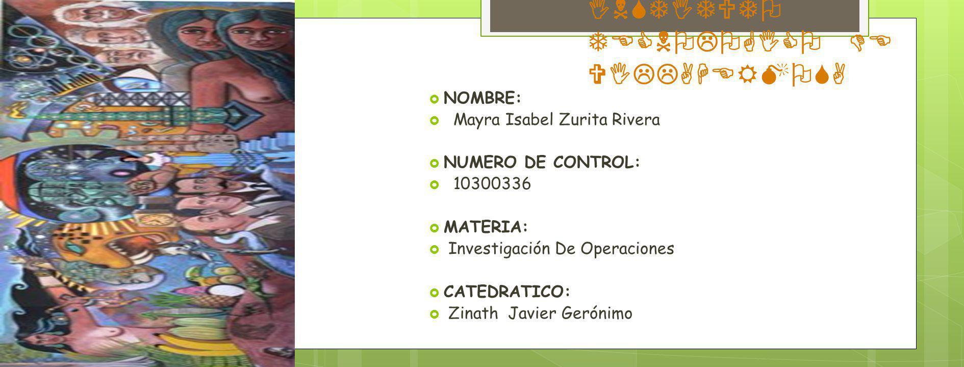 INSTITUTO TECNOLOGICO DE VILLAHERMOSA NOMBRE: Mayra Isabel Zurita Rivera NUMERO DE CONTROL: 10300336 MATERIA: Investigación De Operaciones CATEDRATICO