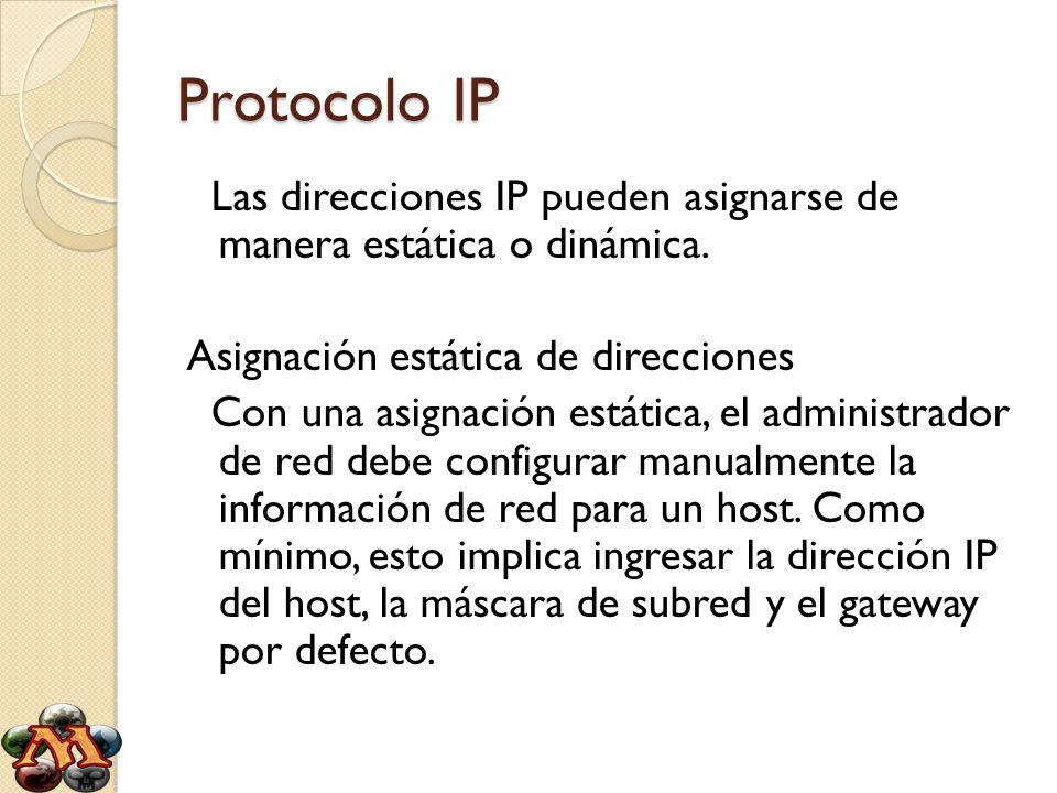 Las direcciones IP pueden asignarse de manera estática o dinámica. Asignación estática de direcciones Con una asignación estática, el administrador de