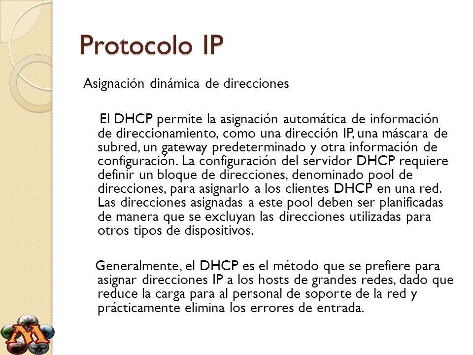 Protocolo IP Asignación dinámica de direcciones El DHCP permite la asignación automática de información de direccionamiento, como una dirección IP, un