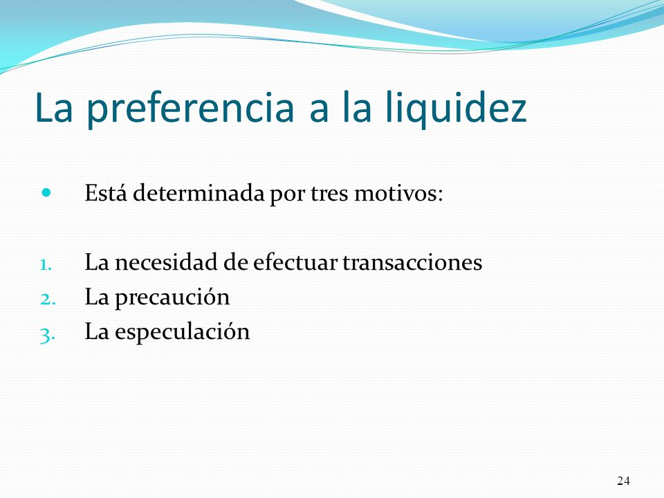 La preferencia a la liquidez Está determinada por tres motivos: 1.