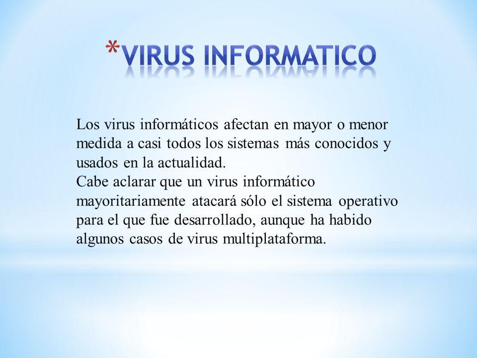 Los virus informáticos afectan en mayor o menor medida a casi todos los sistemas más conocidos y usados en la actualidad. Cabe aclarar que un virus in