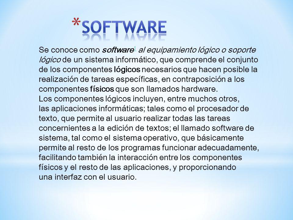 Se conoce como software 1 al equipamiento lógico o soporte lógico de un sistema informático, que comprende el conjunto de los componentes lógicos nece