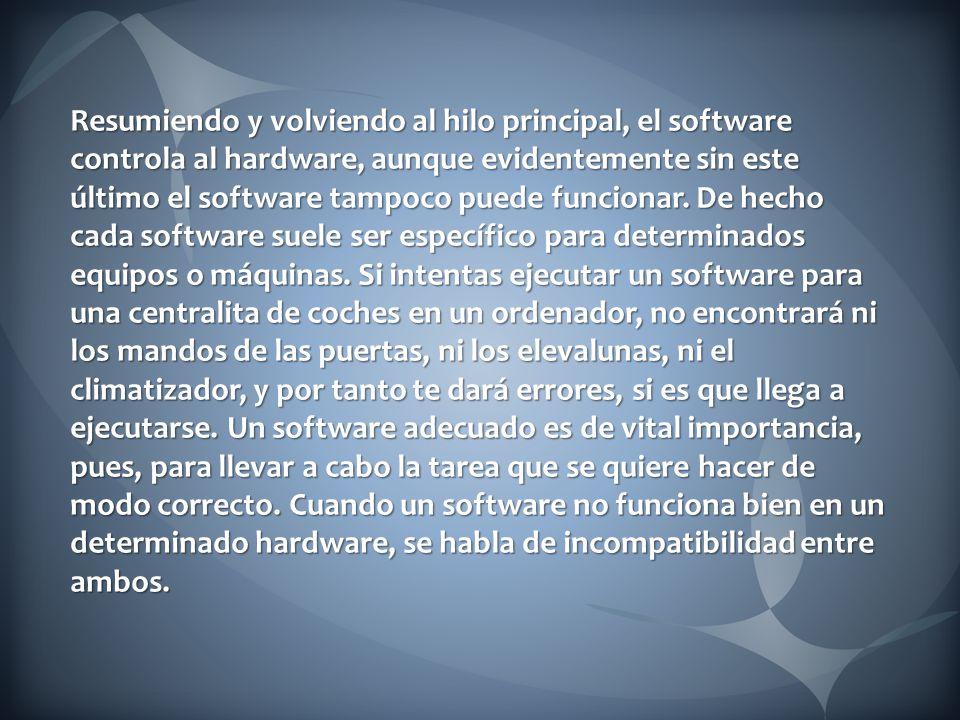 Resumiendo y volviendo al hilo principal, el software controla al hardware, aunque evidentemente sin este último el software tampoco puede funcionar.