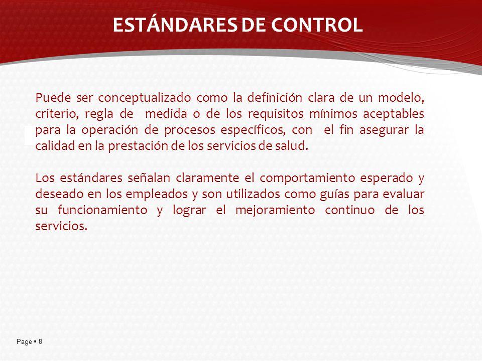 Page 8 ESTÁNDARES DE CONTROL Puede ser conceptualizado como la definición clara de un modelo, criterio, regla de medida o de los requisitos mínimos ac