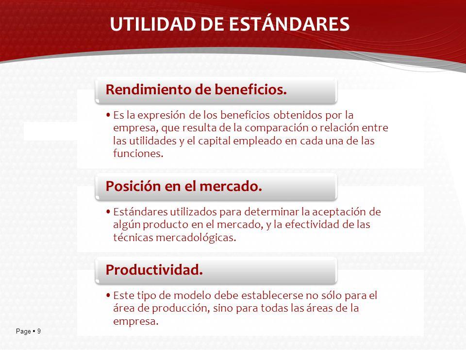 Page 9 UTILIDAD DE ESTÁNDARES Es la expresión de los beneficios obtenidos por la empresa, que resulta de la comparación o relación entre las utilidade