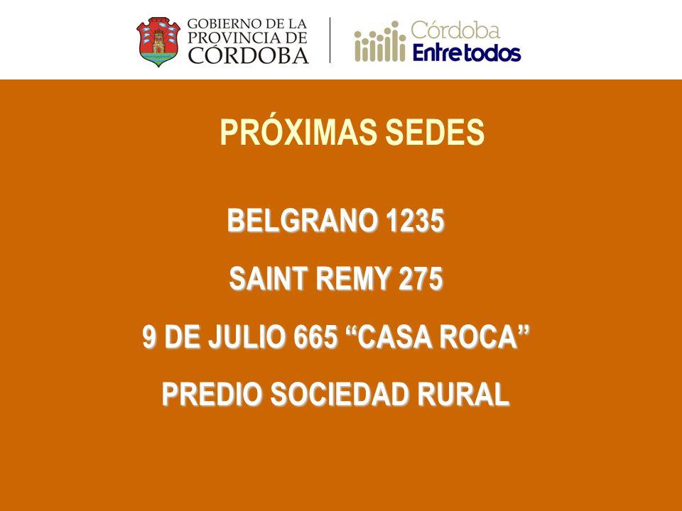 PRÓXIMAS SEDES BELGRANO 1235 SAINT REMY 275 9 DE JULIO 665 CASA ROCA PREDIO SOCIEDAD RURAL
