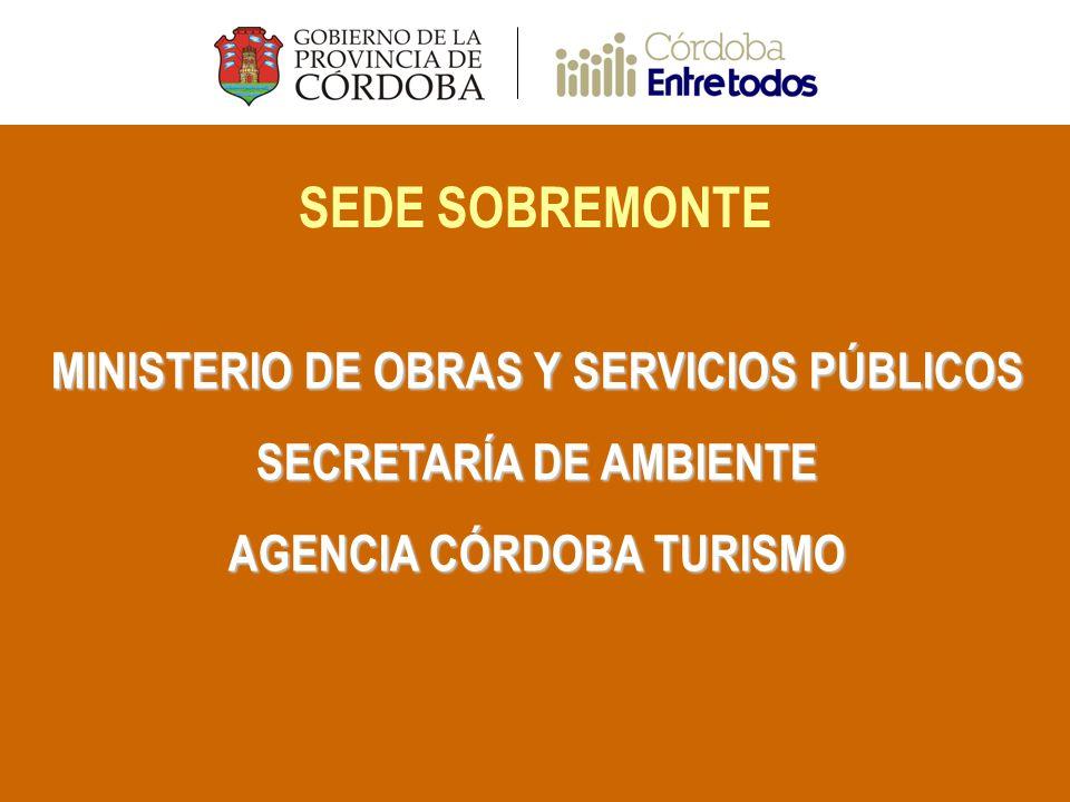 SEDE SOBREMONTE MINISTERIO DE OBRAS Y SERVICIOS PÚBLICOS SECRETARÍA DE AMBIENTE AGENCIA CÓRDOBA TURISMO