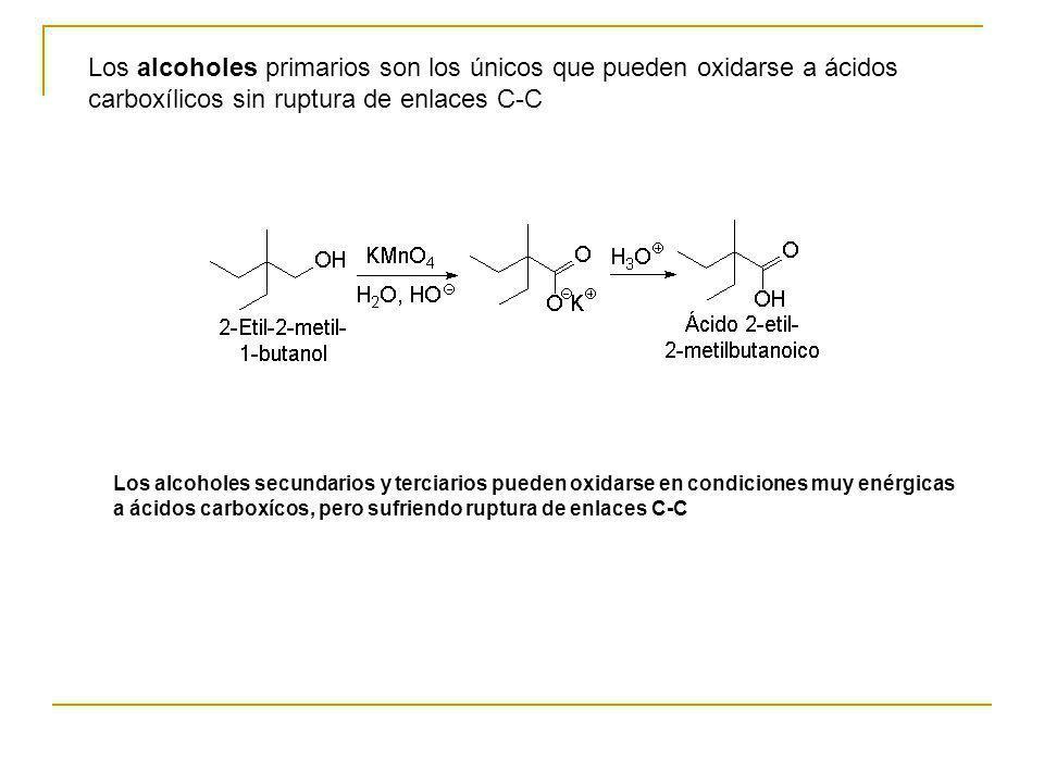 Los alcoholes primarios son los únicos que pueden oxidarse a ácidos carboxílicos sin ruptura de enlaces C-C Los alcoholes secundarios y terciarios pue