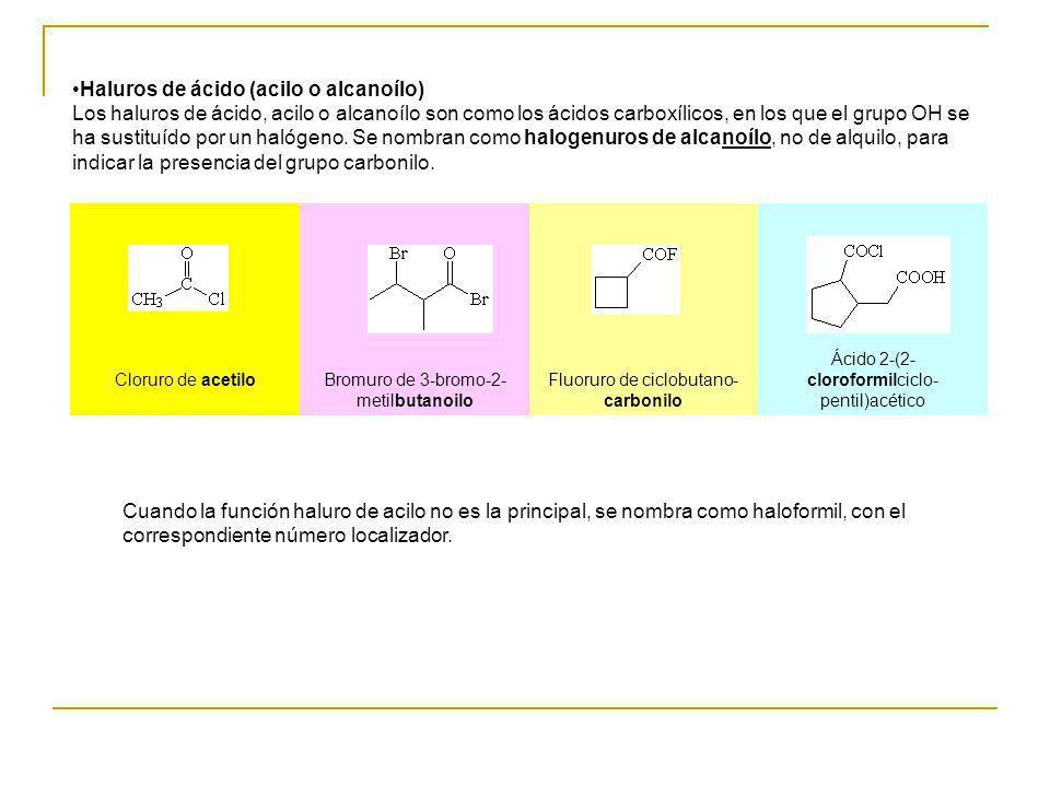 Haluros de ácido (acilo o alcanoílo) Los haluros de ácido, acilo o alcanoílo son como los ácidos carboxílicos, en los que el grupo OH se ha sustituído
