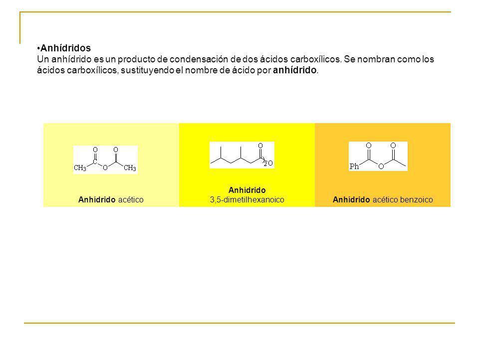 Anhídridos Un anhídrido es un producto de condensación de dos ácidos carboxílicos. Se nombran como los ácidos carboxílicos, sustituyendo el nombre de