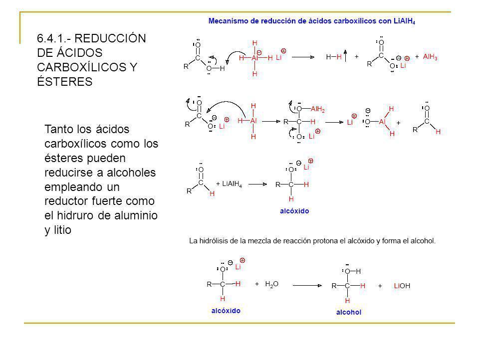 6.4.1.- REDUCCIÓN DE ÁCIDOS CARBOXÍLICOS Y ÉSTERES Tanto los ácidos carboxílicos como los ésteres pueden reducirse a alcoholes empleando un reductor f