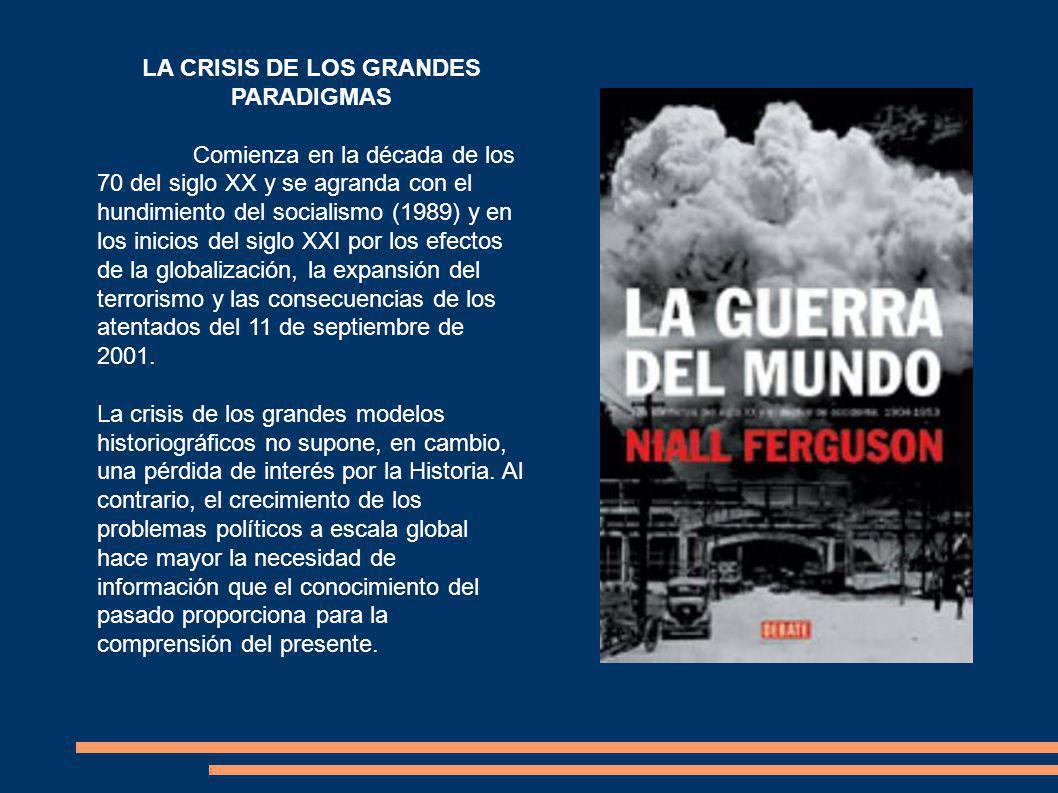 LA CRISIS DE LOS GRANDES PARADIGMAS Comienza en la década de los 70 del siglo XX y se agranda con el hundimiento del socialismo (1989) y en los inicios del siglo XXI por los efectos de la globalización, la expansión del terrorismo y las consecuencias de los atentados del 11 de septiembre de 2001.