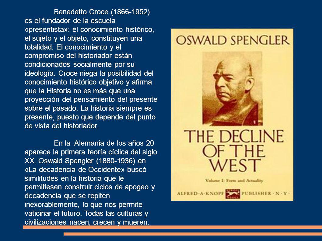 Benedetto Croce (1866-1952) es el fundador de la escuela «presentista»: el conocimiento histórico, el sujeto y el objeto, constituyen una totalidad.