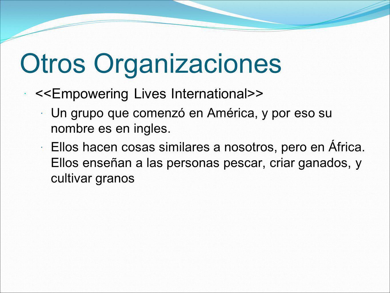 Otros Organizaciones > Un grupo que comenzó en América, y por eso su nombre es en ingles. Ellos hacen cosas similares a nosotros, pero en África. Ello