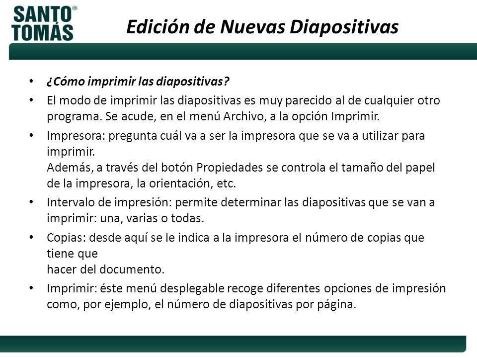 Edición de Nuevas Diapositivas ¿Cómo imprimir las diapositivas? El modo de imprimir las diapositivas es muy parecido al de cualquier otro programa. Se