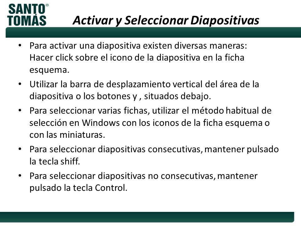 Activar y Seleccionar Diapositivas Para activar una diapositiva existen diversas maneras: Hacer click sobre el icono de la diapositiva en la ficha esq