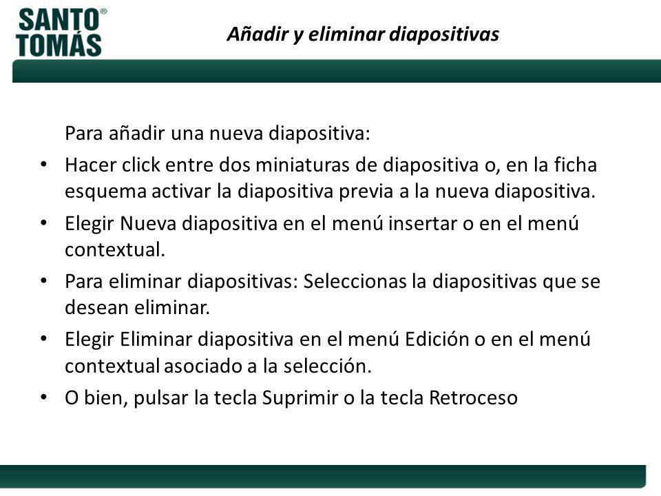 Añadir y eliminar diapositivas Para añadir una nueva diapositiva: Hacer click entre dos miniaturas de diapositiva o, en la ficha esquema activar la di