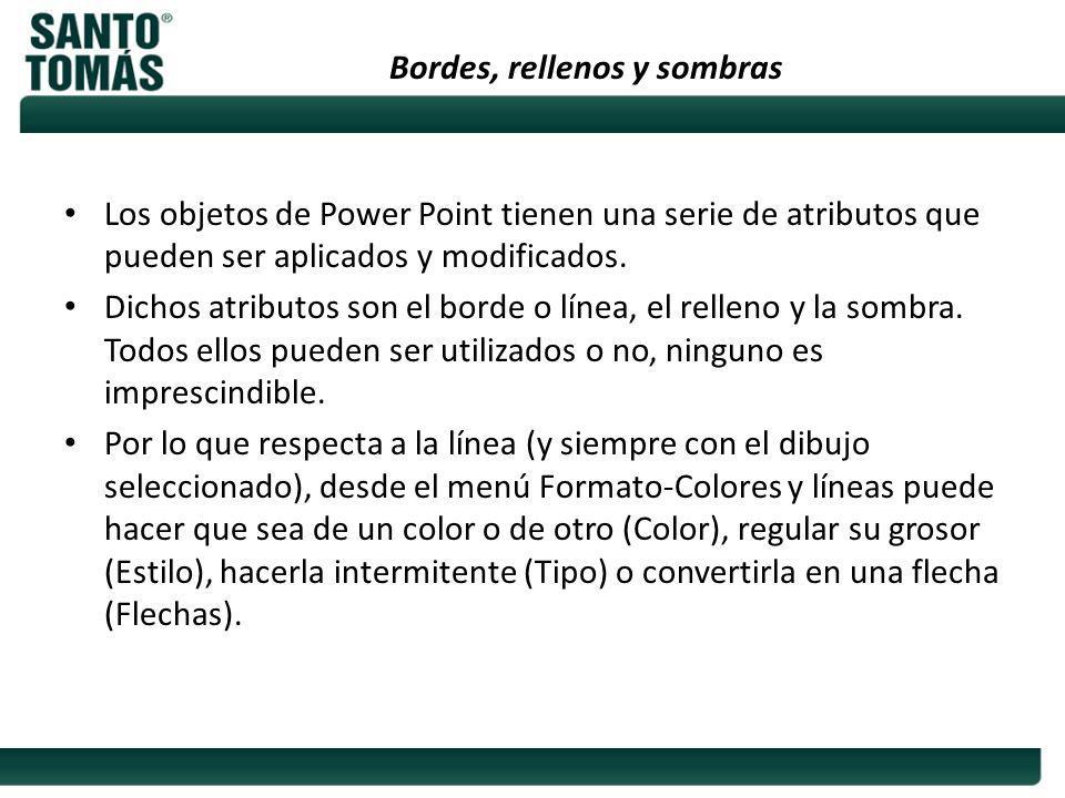 Bordes, rellenos y sombras Los objetos de Power Point tienen una serie de atributos que pueden ser aplicados y modificados. Dichos atributos son el bo