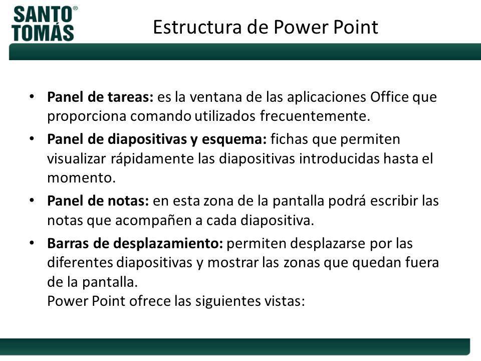 Panel de tareas: es la ventana de las aplicaciones Office que proporciona comando utilizados frecuentemente. Panel de diapositivas y esquema: fichas q
