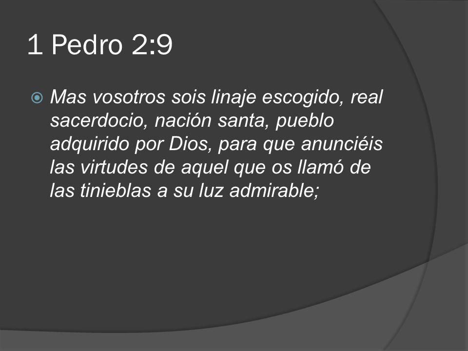 1 Pedro 2:9 Mas vosotros sois linaje escogido, real sacerdocio, nación santa, pueblo adquirido por Dios, para que anunciéis las virtudes de aquel que os llamó de las tinieblas a su luz admirable;