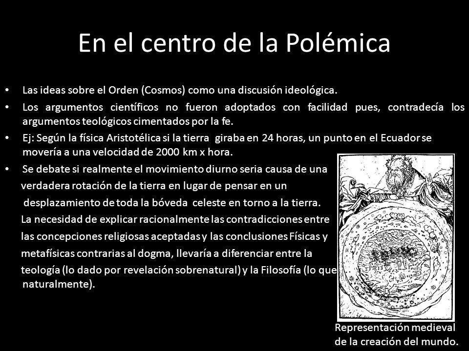 En el centro de la Polémica Las ideas sobre el Orden (Cosmos) como una discusión ideológica. Los argumentos científicos no fueron adoptados con facili