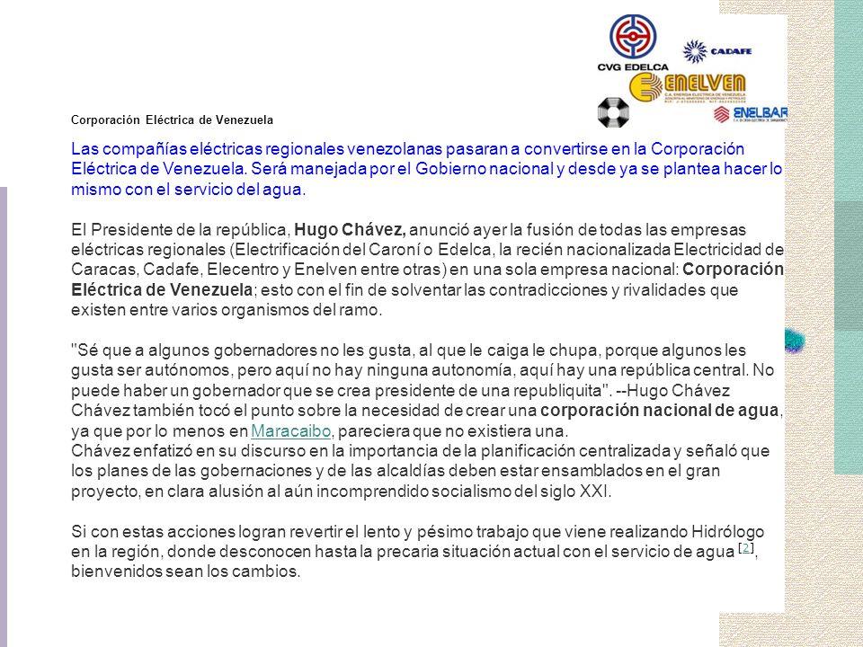 Corporación Eléctrica de Venezuela Las compañías eléctricas regionales venezolanas pasaran a convertirse en la Corporación Eléctrica de Venezuela. Ser