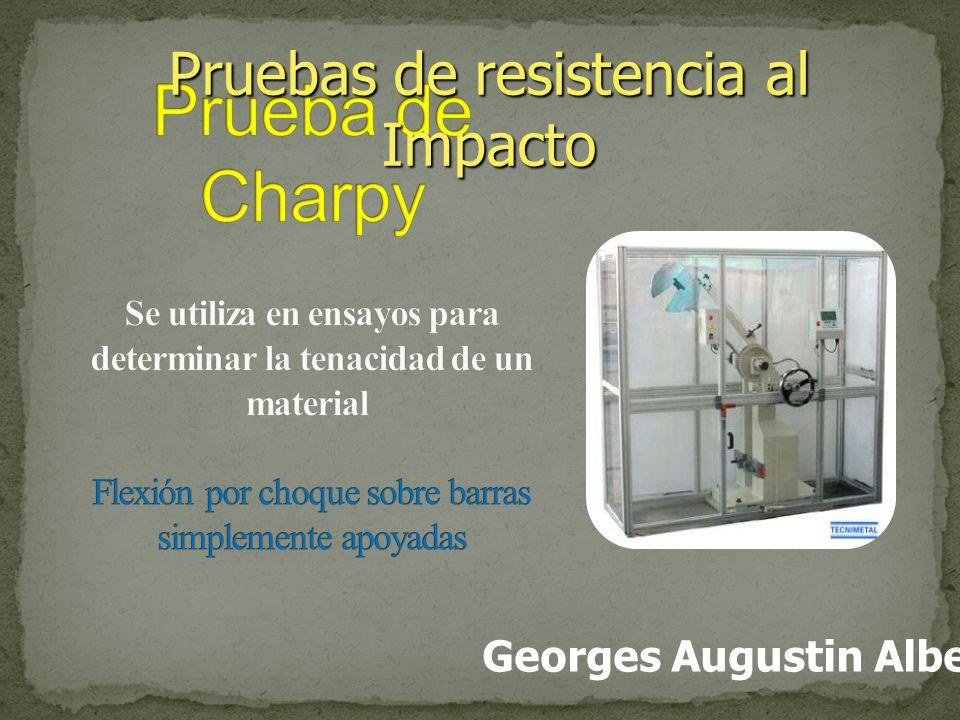Pruebas de resistencia al Impacto Georges Augustin Albert Charpy