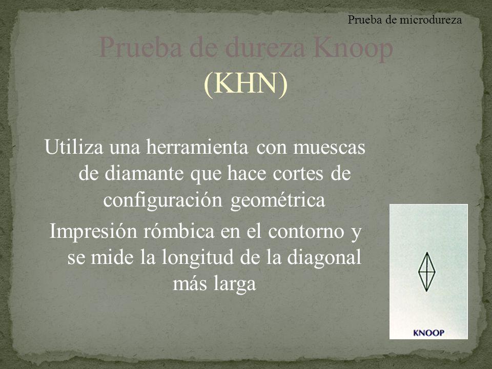 Prueba de dureza Knoop (KHN) Utiliza una herramienta con muescas de diamante que hace cortes de configuración geométrica Impresión rómbica en el conto
