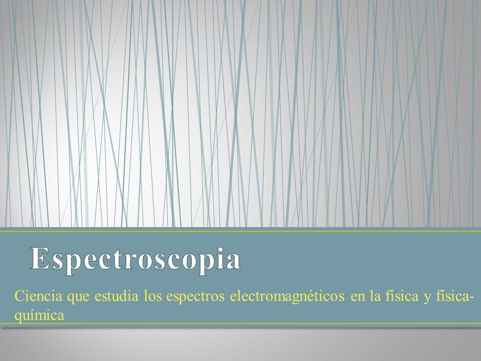 Ciencia que estudia los espectros electromagnéticos en la física y física- química