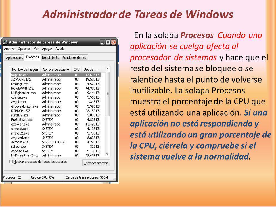 Administrador de Tareas de Windows En la solapa Procesos Cuando una aplicación se cuelga afecta al procesador de sistemas y hace que el resto del sist