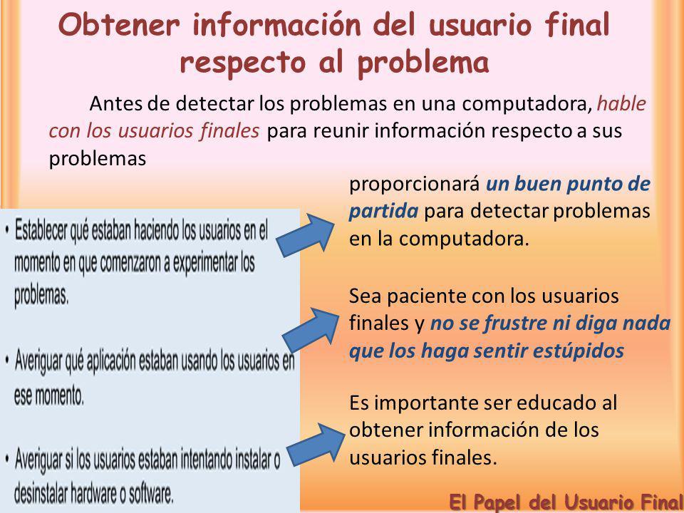 Obtener información del usuario final respecto al problema Antes de detectar los problemas en una computadora, hable con los usuarios finales para reu