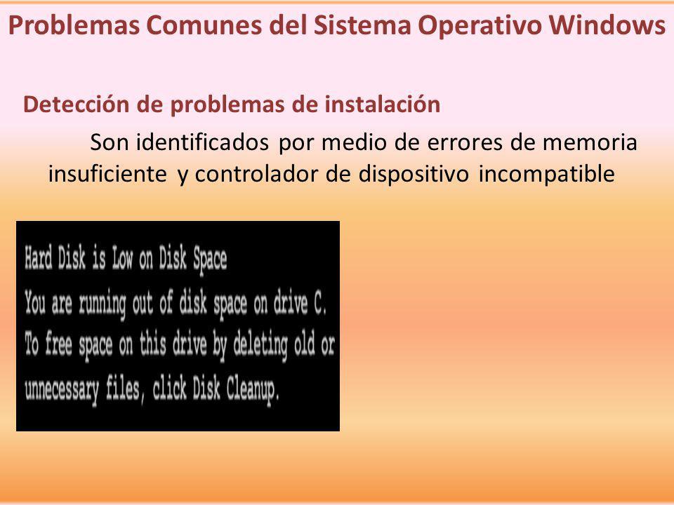 Detección de problemas de instalación Son identificados por medio de errores de memoria insuficiente y controlador de dispositivo incompatible Problem