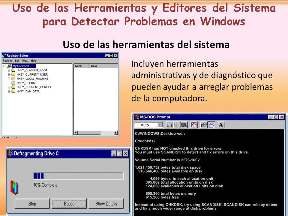 Uso de las herramientas del sistema Pasos Lógicos Uso de las Herramientas y Editores del Sistema para Detectar Problemas en Windows Incluyen herramien