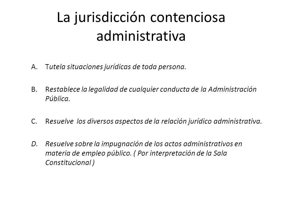 La jurisdicción contenciosa administrativa A.Tutela situaciones jurídicas de toda persona. B.Restablece la legalidad de cualquier conducta de la Admin