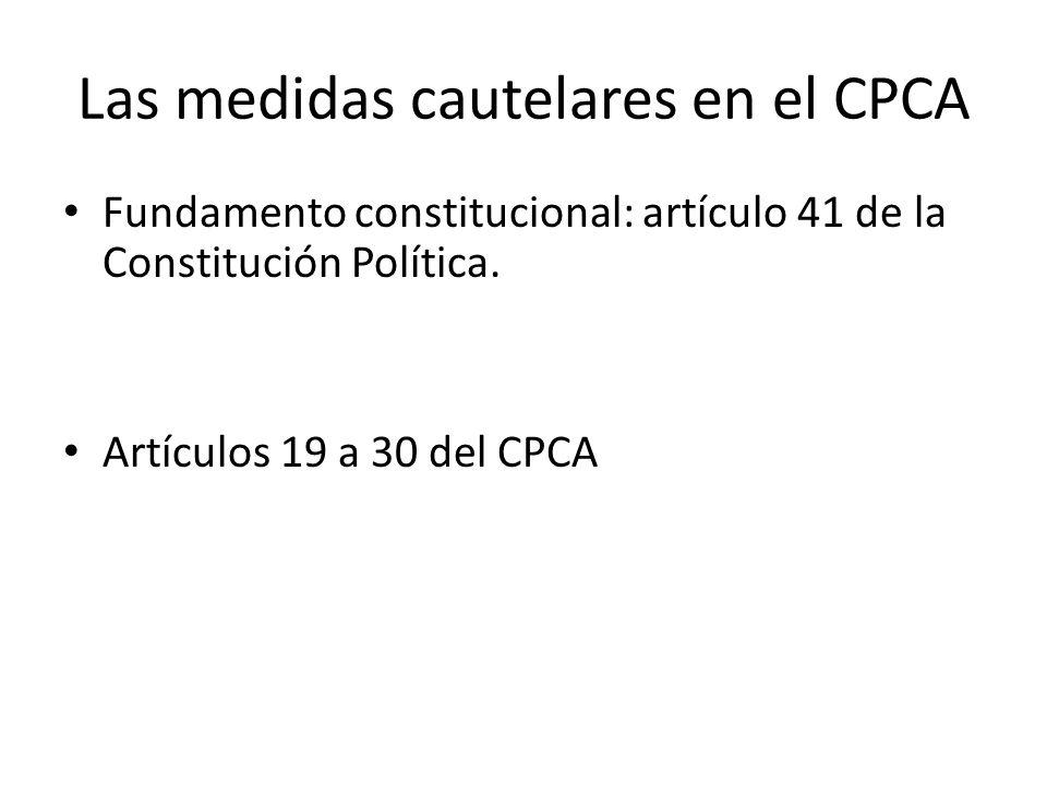 Las medidas cautelares en el CPCA Fundamento constitucional: artículo 41 de la Constitución Política. Artículos 19 a 30 del CPCA