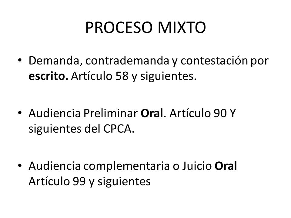 PROCESO MIXTO Demanda, contrademanda y contestación por escrito. Artículo 58 y siguientes. Audiencia Preliminar Oral. Artículo 90 Y siguientes del CPC