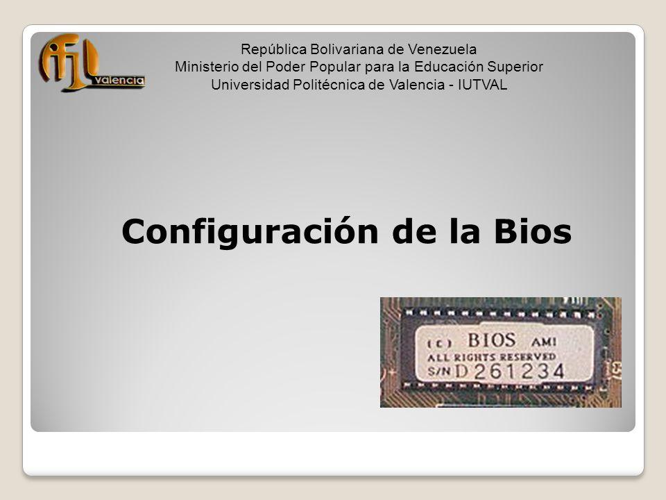 Configuración de la Bios República Bolivariana de Venezuela Ministerio del Poder Popular para la Educación Superior Universidad Politécnica de Valenci