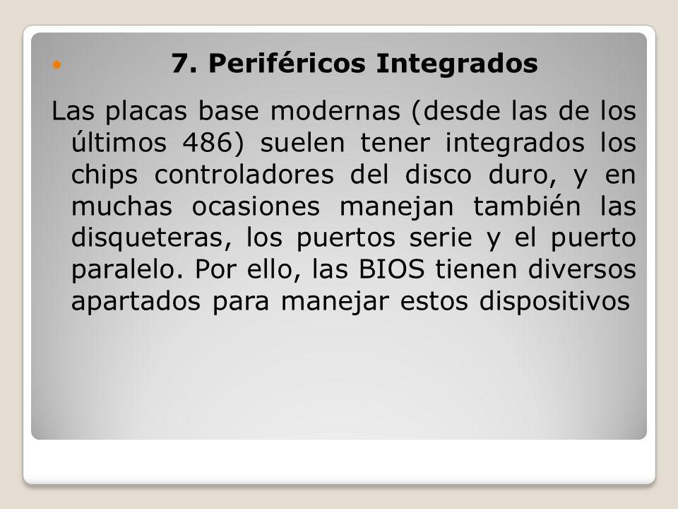 7. Periféricos Integrados Las placas base modernas (desde las de los últimos 486) suelen tener integrados los chips controladores del disco duro, y en