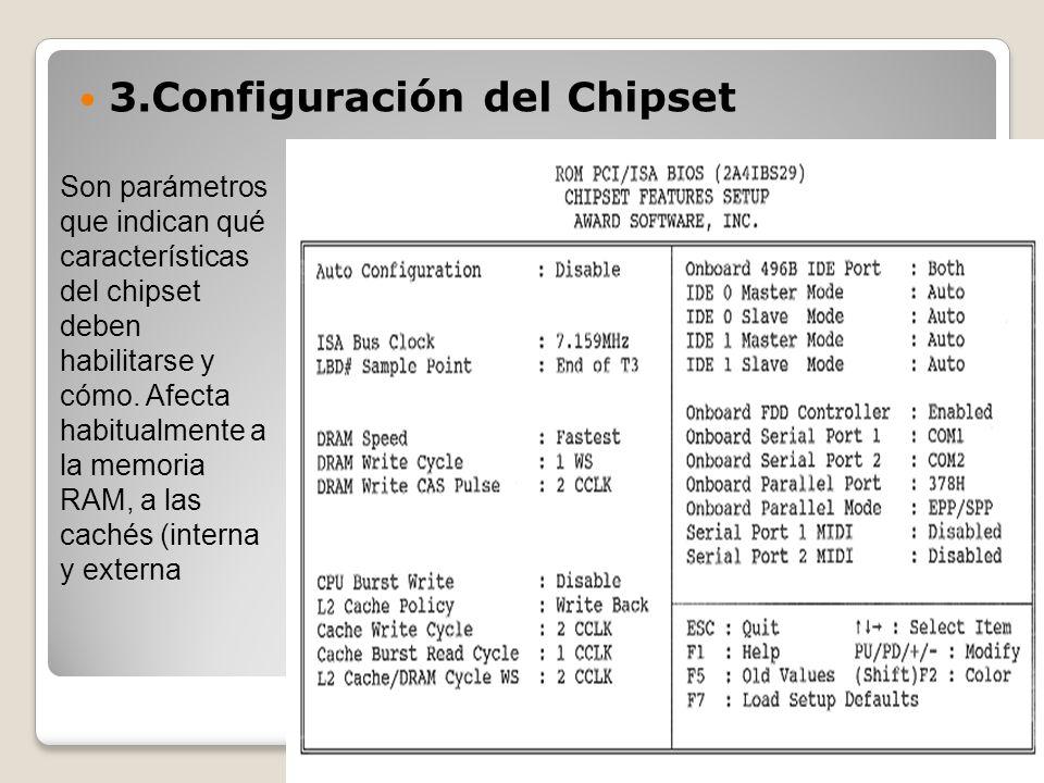 3.Configuración del Chipset Son parámetros que indican qué características del chipset deben habilitarse y cómo. Afecta habitualmente a la memoria RAM