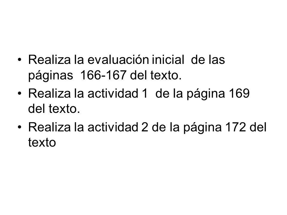 Realiza la evaluación inicial de las páginas 166-167 del texto. Realiza la actividad 1 de la página 169 del texto. Realiza la actividad 2 de la página
