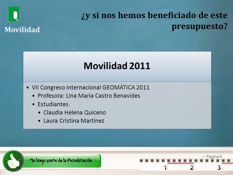 Pagina 8 ¿y si nos hemos beneficiado de este presupuesto? Movilidad Movilidad 2011 VII Congreso Internacional GEOMÁTICA 2011 Profesora: Lina María Cas
