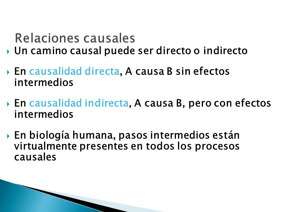 Un camino causal puede ser directo o indirecto En causalidad directa, A causa B sin efectos intermedios En causalidad indirecta, A causa B, pero con e