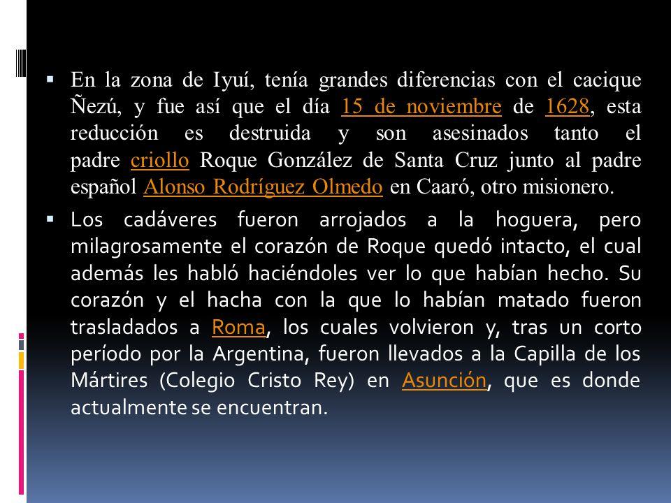 En la zona de Iyuí, tenía grandes diferencias con el cacique Ñezú, y fue así que el día 15 de noviembre de 1628, esta reducción es destruida y son ase