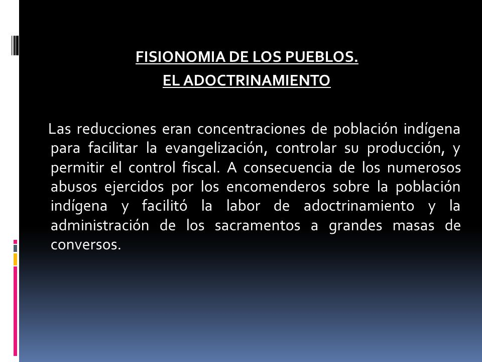 FISIONOMIA DE LOS PUEBLOS. EL ADOCTRINAMIENTO Las reducciones eran concentraciones de población indígena para facilitar la evangelización, controlar s