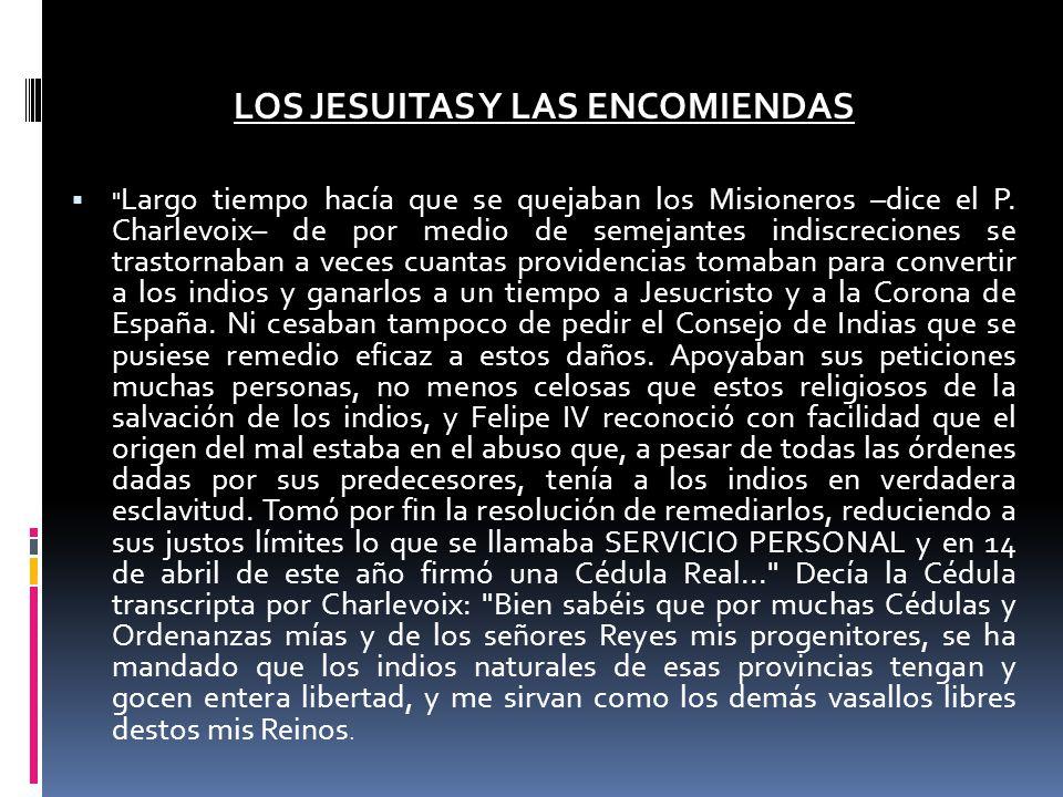 LOS JESUITAS Y LAS ENCOMIENDAS Largo tiempo hacía que se quejaban los Misioneros –dice el P.