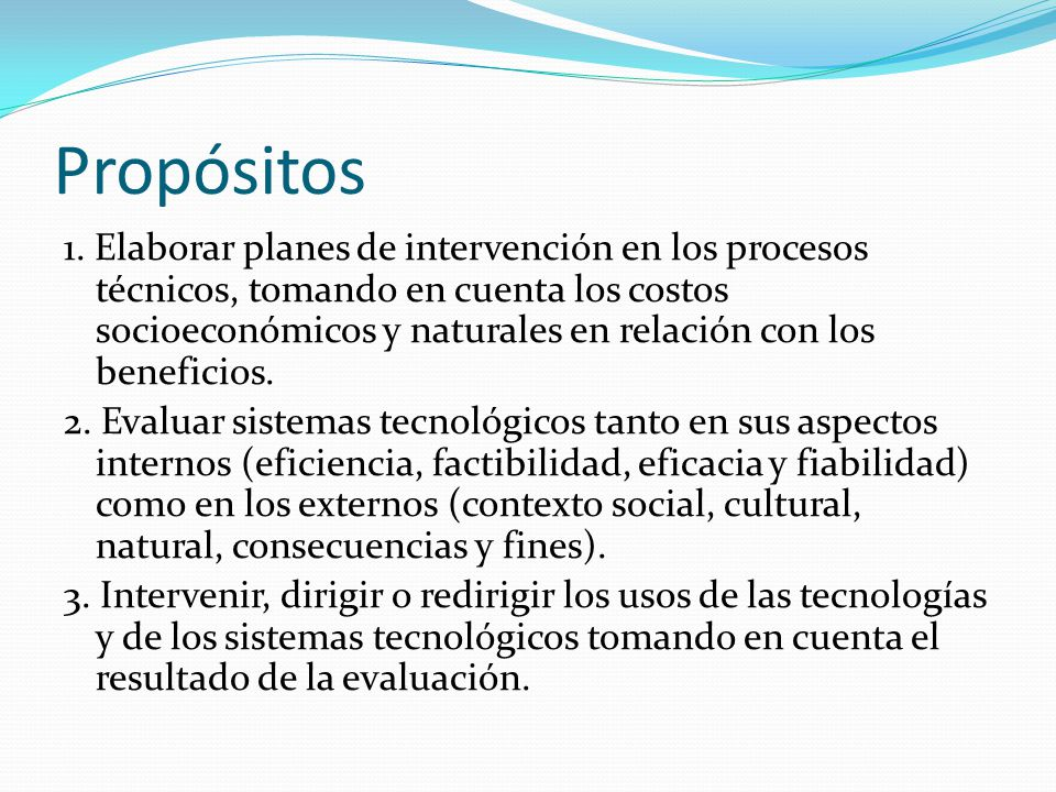 Propósitos 1. Elaborar planes de intervención en los procesos técnicos, tomando en cuenta los costos socioeconómicos y naturales en relación con los b