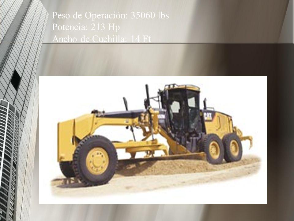 Peso de Operación: 35060 lbs Potencia: 213 Hp Ancho de Cuchilla: 14 Ft