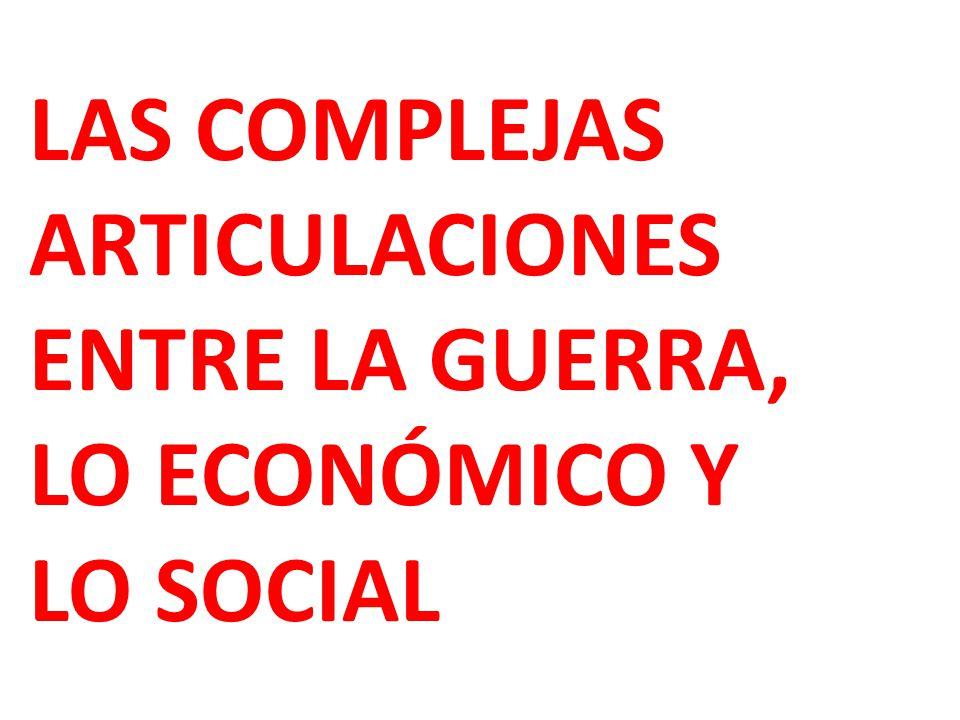 LAS COMPLEJAS ARTICULACIONES ENTRE LA GUERRA, LO ECONÓMICO Y LO SOCIAL