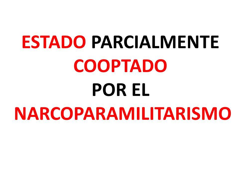 ESTADO PARCIALMENTE COOPTADO POR EL NARCOPARAMILITARISMO